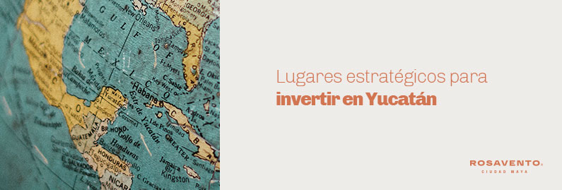 Lugares-estratégicos-para-invertir-en-Yucatán_banner