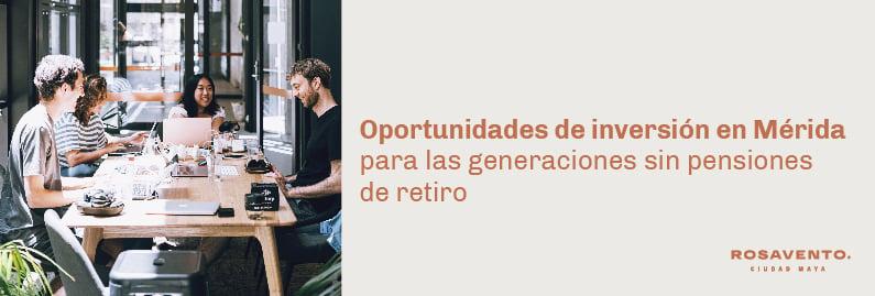 Oportunidades de inversión inmobiliaria en Mérida para las generaciones sin pensiones de retiro_BANNER-1
