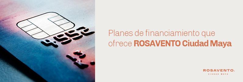 Planes-de-financiamiento-ROSAVENTO-Ciudad-Maya_banner